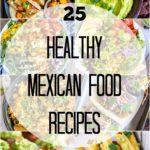 25 Healthy Mexican Food Recipes