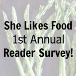 She Likes Food 1st Annual Reader Survey!
