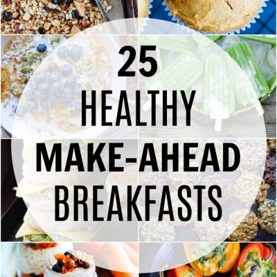 25 Healthy Make Ahead Breakfast Recipes