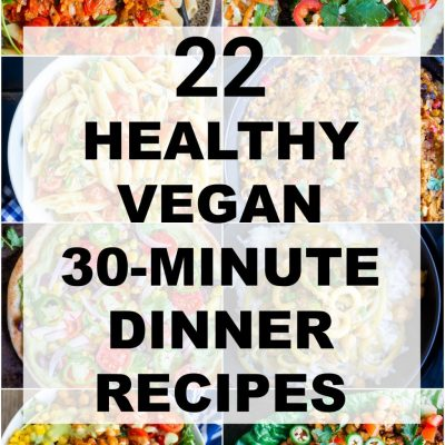 22 Healthy Vegan 30-Minute Dinner Recipes