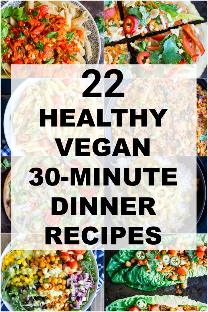 22 HEALTHY VEGAN 30 MINUTE DINNER RECIPES