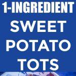 1-Ingredient Sweet Potato Tots Pinterest long pin