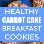 Healthy Carrot Cake Breakfast Cookie Pinterest Long Pin