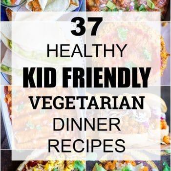37 Healthy Kid Friendly Vegetarian Dinner Recipes