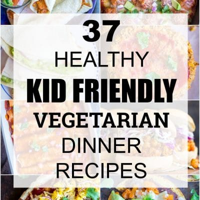 37 Healthy Kid Friendly Vegetarian Dinner Recipes