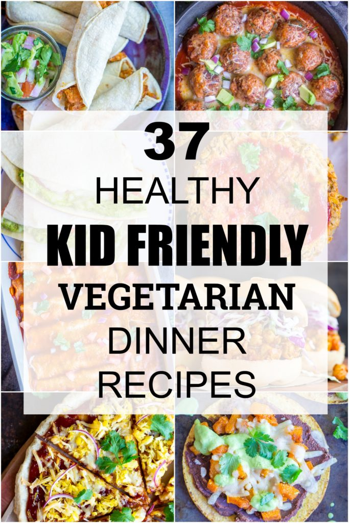 37 Healthy Kid Friendly Vegetarian Dinner Recipes , She
