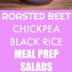 Roasted Beet, Chickpea and Black Rice Meal Prep Salads Pinterest long pin