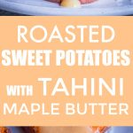 Roasted Sweet Potatoes with Tahini Maple Butter Pinterest long pin