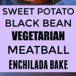 Sweet Potato Black Bean Vegetarian Meatball Enchilada Bake Pinterest long pin