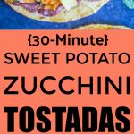 Pinterest long pin for 30 Minute Sweet Potato and Zucchini Tostadas