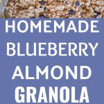Pinterest collage pin for Homemade Blueberry Almond Granola