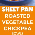Pinterest collage pin for Sheet Pan Roasted Vegetable and Chickpea Bowls