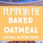 Make Ahead Pumpkin Pie Baked Oatmeal Pinterest collage