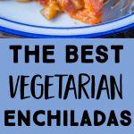Pinterest long pin for Best Vegetarian Enchiladas